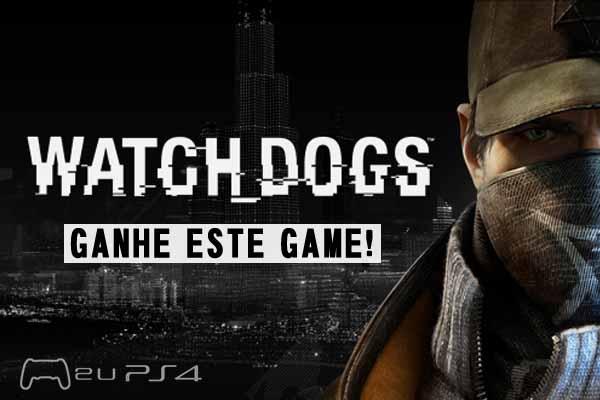 Quer ganhar um Watch Dogs? Confira como!