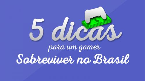 5 dicas para um gamer sobreviver no Brasil