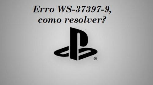 [Sugestões] Como resolver o erro WS-37397-9 no PS4