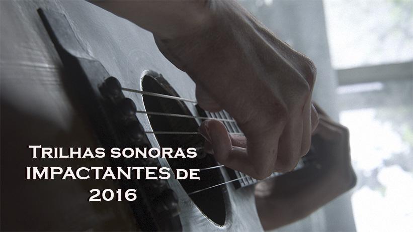 [Lista] 7 trilhas sonoras mais impactantes de 2016