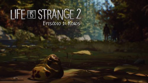 [Análise] Life is Strange 2, Episódio 1: Roads - Vale a Pena?