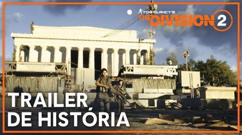 The Division 2 ganha novo Trailer de História; assista agora!