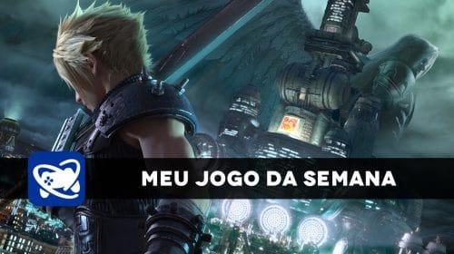 Meu Jogo da Semana: Final Fantasy VII Remake