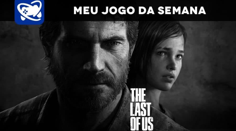 Meu Jogo da Semana: The Last of Us Remastered