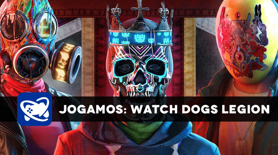 [JOGAMOS] Watch Dogs Legion e a tal da liberdade