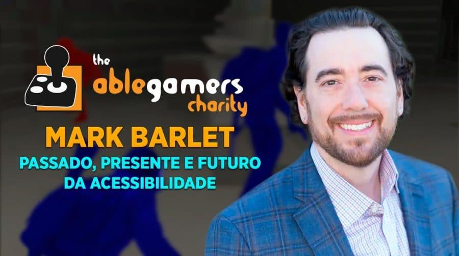 Entrevista com Mark Barlet, fundador e diretor executivo da AbleGamers Charity
