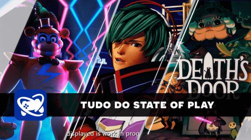 Resumão: confira todos os anúncios do State of Play desta quarta (27)